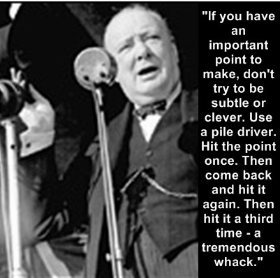 Churchill on how to hammer a point home